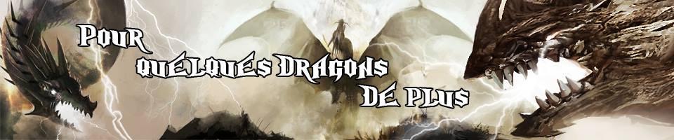 Pour quelques Dragons de plus